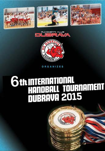 6.INTERNATIONAL HANDBALL TOURNAMENT - DUBRAVA 2015